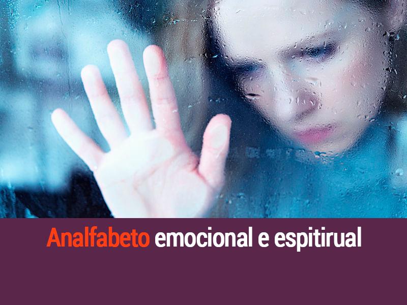 Analfabeto Emocional e Espiritual