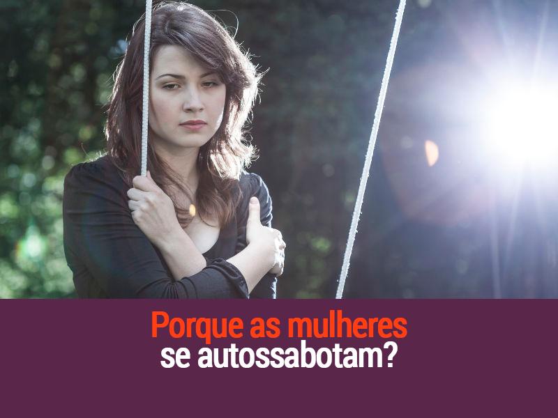Por Que As Mulheres Se Autossabotam?